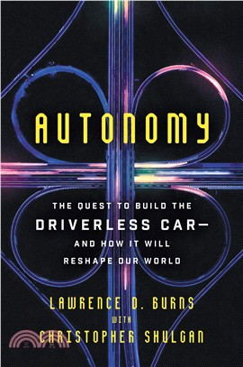 Autonomy ― The Quest to Build the Driverless Car-and How It Will Reshape Our World