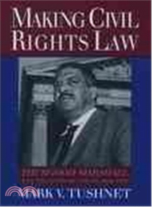 Making civil rights law : Thurgood Marshall and the Supreme Court, 1936-1961