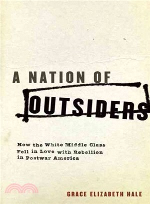 A Nation of Outsiders ─ How the White Middle Class Fell in Love with Rebellion in Postwar America