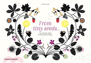 From Tiny Seeds : The Amazing Story of How Plants Travel