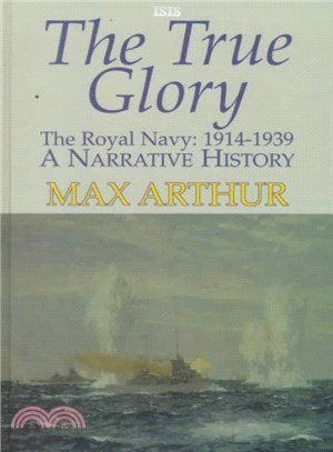 The True Glory ― The Royal Navy : 1914-1939