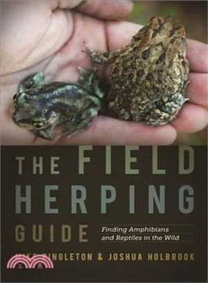 The Field Herping Guide ― Finding Amphibians and Reptiles in the Wild