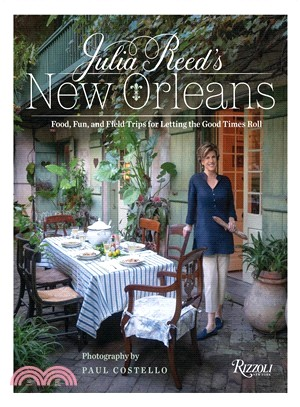 Julia Reed's New Orleans ― Food, Fun, Friends, and Field Trips for Letting the Good Times Roll