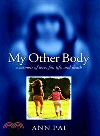 My Other Body: : a Memoir of Love, Fat, Life, And Death