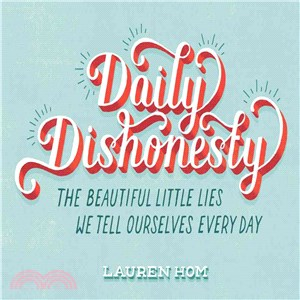 Daily Dishonesty ― The Beautiful Little Lies We Tell Ourselves Every Day