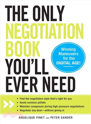 The Only Negotiation Book You'll Ever Need—Find the negotiation style that's right for you, Avoid common pitfalls, Maintain composure during high-pressure negotiations, Negotiate any deal-witho