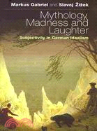 Mythology, madness, and laughter : subjectivity in German idealism