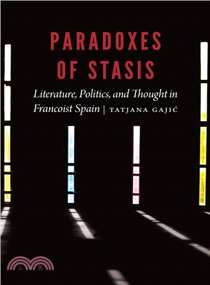 Paradoxes of Stasis ― Literature, Politics, and Thought in Francoist Spain