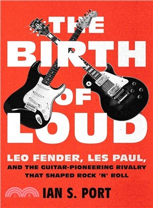 The Birth of Loud ― Leo Fender, Les Paul, and the Guitar-pioneering Rivalry That Shaped Rock 'n' Roll