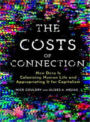 The Costs of Connection ― How Data Is Colonizing Human Life and Appropriating It for Capitalism