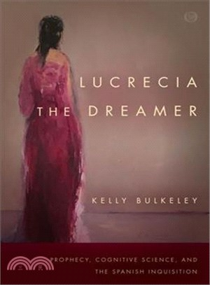 Lucrecia the Dreamer ─ Prophecy, Cognitive Science, and the Spanish Inquisition