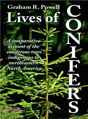 Lives of Conifers: A Comparative Account of the Coniferous Trees Indigenous to Northeaster North America