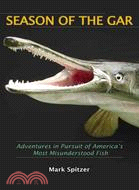 Season of the Gar: Adventures in Pursuit of America Most Misunderstood Fish