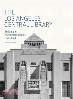 The Los Angeles Central Library ― Building an Architectural Icon 1872-1933