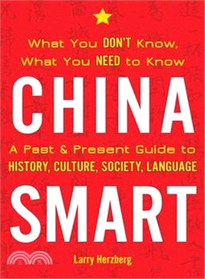 China Smart ― What You Don Know, What You Need to Know?a Past & Present Guide to History, Culture, Society, Language