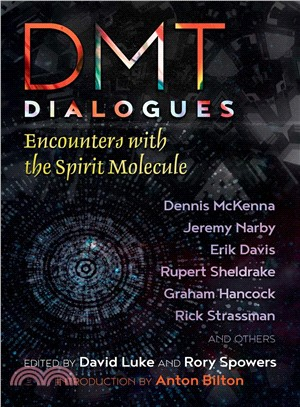 Dmt Dialogues ― Encounters With the Divine Molecule