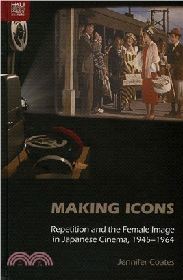 Making Icons:Repetition and the Female Image in Japanese Cinema, 1945-1964